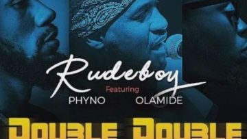 Rudeboy-Double-Double-ft-Phyno-Olamide-550×400